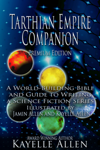 Tarthian Empire Companion, an illustrated World-Building Bible and Guide to Writing a Science Fiction Series by Kayelle Allen. Illustrated by Jamin Allen and Kayelle Allen.