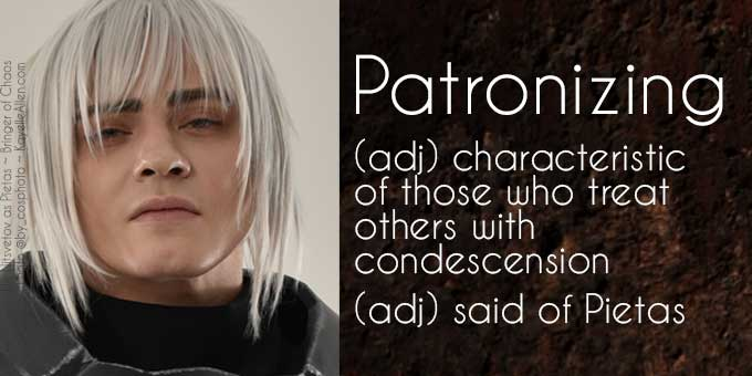 Condescending? But of course. Writing a patronizing character. Pietas Insults #AmWriting #PietasFans #MFRWhooks