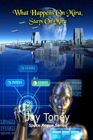 What Happens On Mira, Stays On Mira (Space Rogue Book 9)