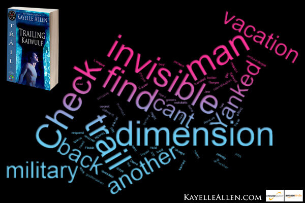 Find an invisible man in another dimension. Say what? #Excerpt Trailing Kaiwulf #SciFi #MFRWhooks